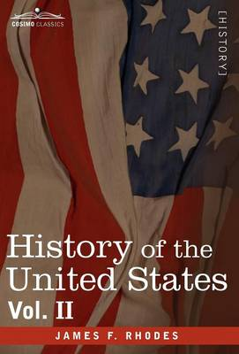 History of the United States: From the Compromise of 1850 to the McKinley-Bryan Campaign of 1896, Vol. II (in Eight Volumes)