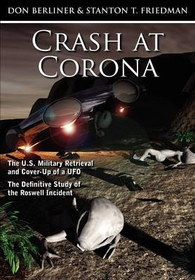 Crash at Corona: The U.S. Military Retrieval and Cover-Up of a UFO - The Definitive Study of the Roswell Incident