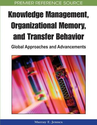 Knowledge Management, Organizational Memory and Transfer Behavior: Global Approaches and Advancements