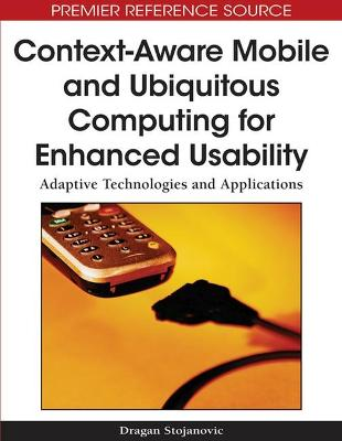 Context-aware Mobile and Ubiquitous Computing for Enhanced Usability: Adaptive Technologies and Applications