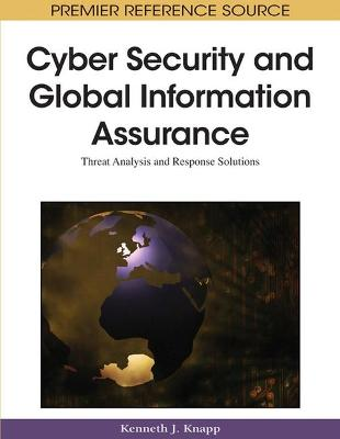 Cyber-security and Global Information Assurance: Threat Analysis and Response Solutions