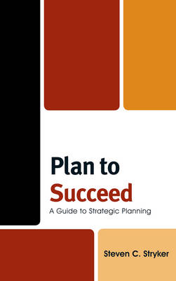 Plan to Succeed: A Guide to Strategic Planning