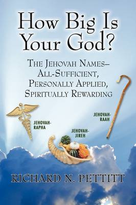 How Big Is Your God: The Jehovah Names: All Sufficient, Personally Applied Spiritually Rewarding