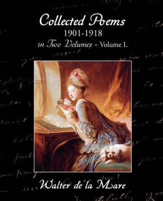 Collected Poems 1901-1918 in Two Volumes - Volume I.