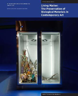 Living Matter - The Preservation of Biological Materials in Contemporary Art - An International Conference held in Mexico City, June 3-5, 2019