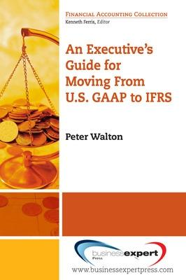 An Executive's Guide for Moving from US GAAP to IFRS