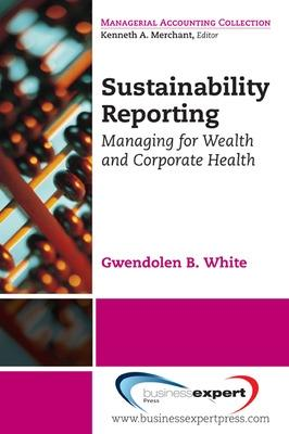 Sustainability Reporting: Managing for Wealth and Corporate Health