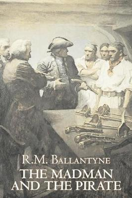 The Madman and the Pirate by R.M. Ballantyne, Fiction, Action & Adventure