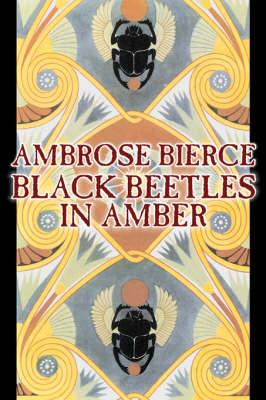 Black Beetles in Amber by Ambrose Bierce, Fiction, Fantasy, Classics