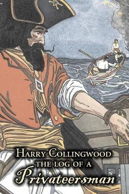 The Log of a Privateersman by Harry Collingwood, Fiction, Action & Adventure