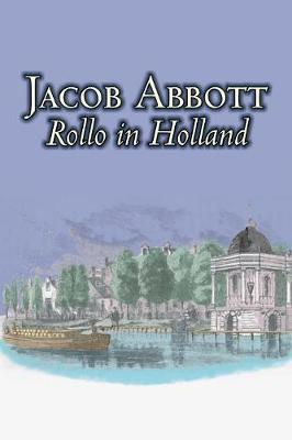Rollo in Holland by Jacob Abbott, Juvenile Fiction, Action & Adventure, Historical