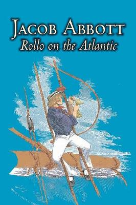 Rollo on the Atlantic by Jacob Abbott, Juvenile Fiction, Action & Adventure, Historical