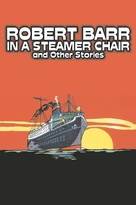 In a Steamer Chair and Other Stories by Robert Barr, Fiction, Sea Stories, Anthologies, Short Stories