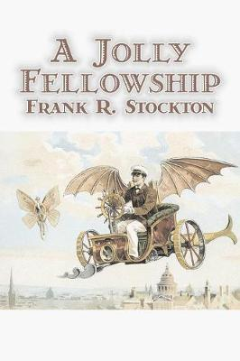 A Jolly Fellowship by Frank R. Stockton, Fiction, Fantasy & Magic, Legends, Myths, & Fables