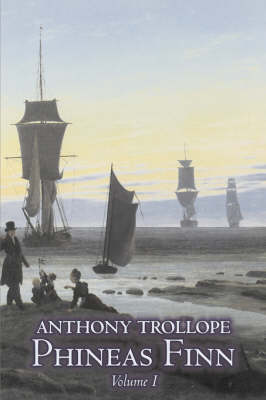 Phineas Finn, Volume I of II by Anthony Trollope, Fiction, Literary