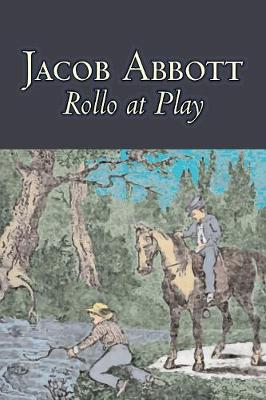 Rollo at Play by Jacob Abbott, Juvenile Fiction, Action & Adventure
