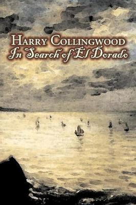 In Search of El Dorado by Harry Collingwood, Fiction, Action & Adventure