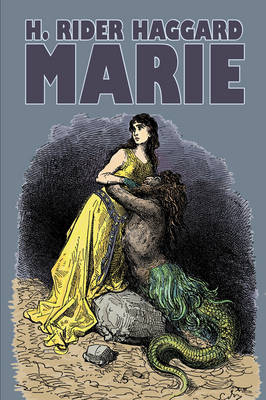 Marie by H. Rider Haggard, Fiction, Fantasy, Historical, Action & Adventure, Fairy Tales, Folk Tales, Legends & Mythology