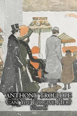 Can You Forgive Her?, Volume II of II by Anthony Trollope, Fiction, Literary