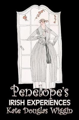 Penelope's Irish Experiences by Kate Douglas Wiggin, Fiction, Historical, United States, People & Places, Readers - Chapter Books