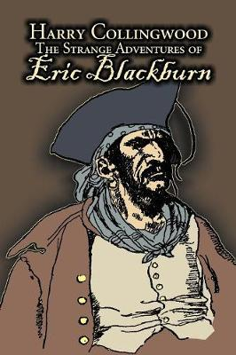 The Strange Adventures of Eric Blackburn by Harry Collingwood, Fiction, Action & Adventure
