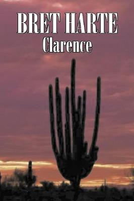 Clarence by Bret Harte, Fiction, Literary, Westerns, Historical