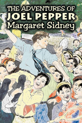 The Adventures of Joel Pepper by Margaret Sidney, Fiction, Family, Action & Adventure