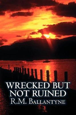 Wrecked but not Ruined by R.M. Ballantyne, Fiction, Action & Adventure