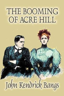 The Booming of Acre Hill by John Kendrick Bangs, Fiction, Fantasy, Fairy Tales, Folk Tales, Legends & Mythology