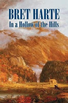 In a Hollow of the Hills by Bret Harte, Fiction, Westerns, Historical
