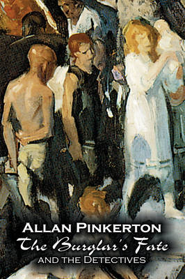 The Burglar's Fate and the Detectives by Allan Pinkerton, Fiction, Action & Adventure, Mystery & Detective