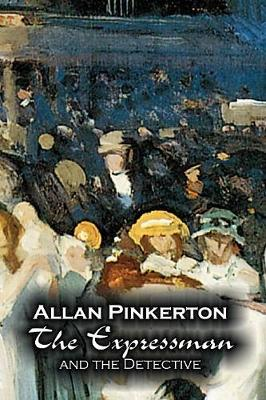 The Expressman and the Detective by Allan Pinkerton, Fiction, Action & Adventure, Mystery & Detective
