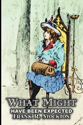 What Might Have Been Expected by Frank R. Stockton, Fiction, Fantasy & Magic, Legends, Myths, & Fables