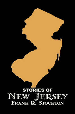 Stories of New Jersey by Frank R. Stockton, Fiction, Fantasy & Magic, Legends, Myths, & Fables