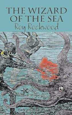 The Wizard of the Sea by Roy Rockwood, Fiction, Fantasy & Magic