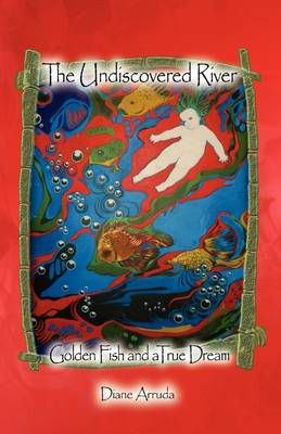 The Undiscovered River: Golden Fish and a True Dream