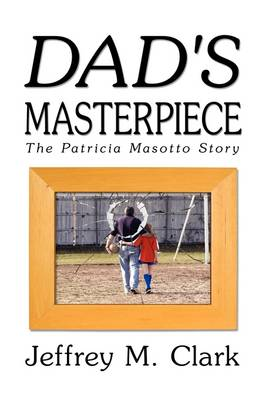 Dad's Masterpiece: The Patricia Masotto Story