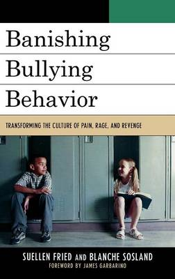 Banishing Bullying Behavior: Transforming the Culture of Pain, Rage, and Revenge