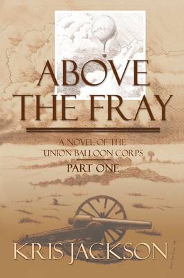 Above the Fray: A Novel of the Union Balloon Corps
