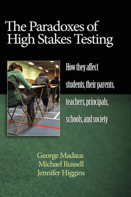 The Paradoxes of High Stakes Testing: How They Affect Students, Their Parents, Teachers, Principals, Schools, and Society