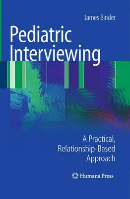 Pediatric Interviewing: A Practical, Relationship-Based Approach