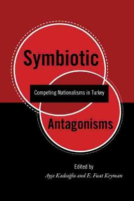 Symbiotic Antagonisms: Competing Nationalisms in Turkey