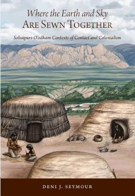 Where the Earth and Sky Are Sewn Together: Sobaipuri-O'odham Contexts of Contact and Colonialism