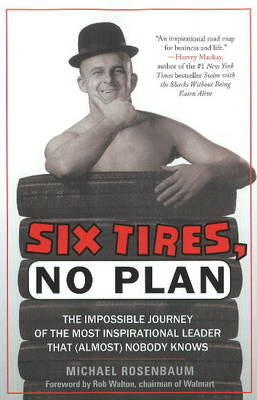Six Tires, No Plan: The Impossible Journey of the Most Inspirational Leader That (Almost) Nobody Knows