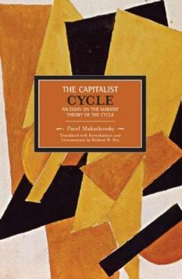 Pavel V. Makasakovsky: The Capitalist Cycle. An Essay On The Marxist Theory Of The Cycle: Historical Materialism, Volume 4