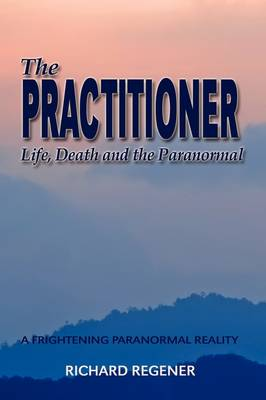 The Practitioner, Life, Death and the Paranormal
