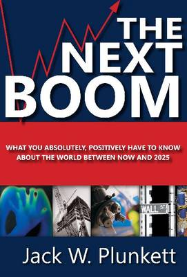 The Next Boom: What You Absolutely, Positively Have to Know About the World Between Now and 2025