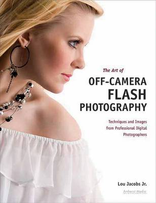 The Art Of Off-camera Flash Photography: Techniques and Images from Professional Digital Photographers