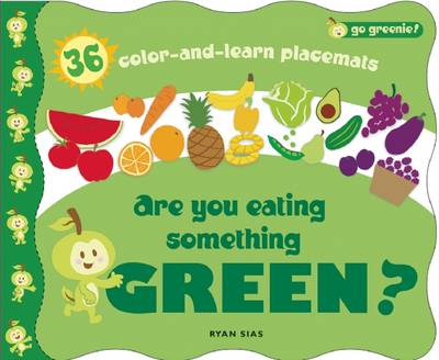 Are You Eating Something Green?: Mealtime Placemats Featuring Greenie