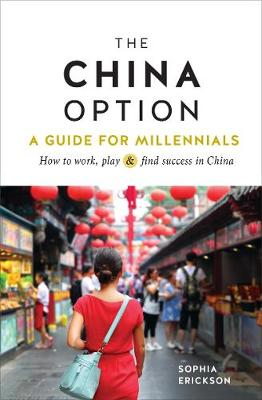 The China Option: A Guide for Millennials: How to work, play, and find success in China